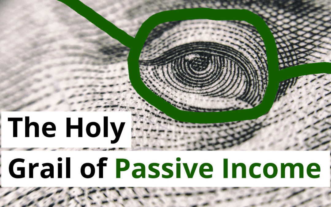 The Holy Grail of Passive Income