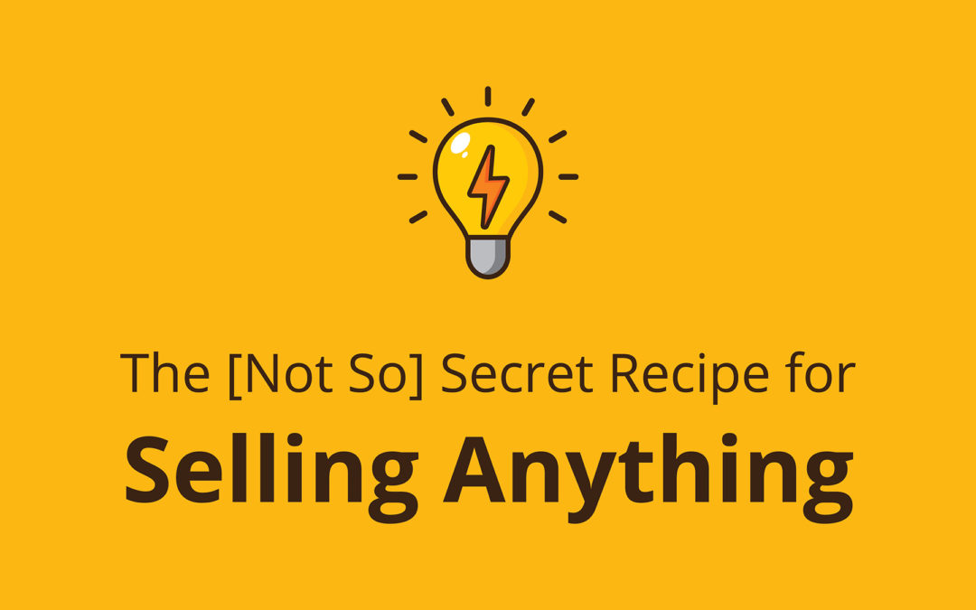 The [Not So] Secret Recipe for Selling Anything