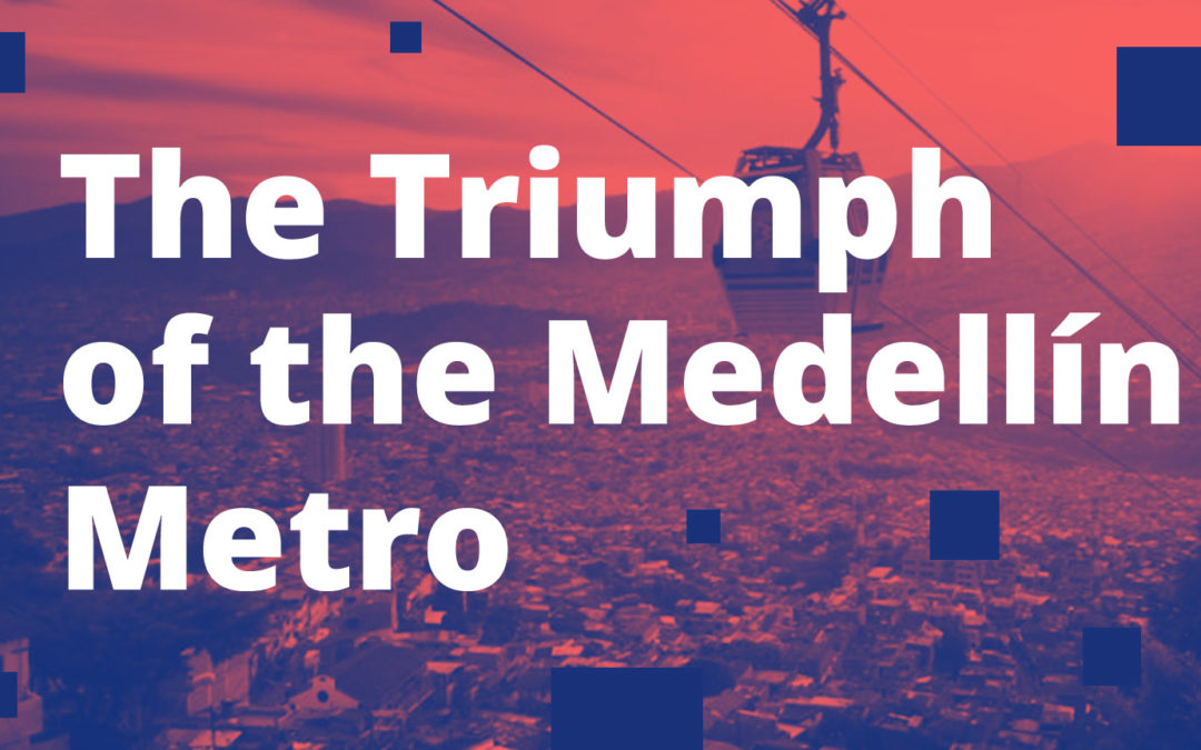 Unfathomable Change: The Triumph of the Medellín Metro