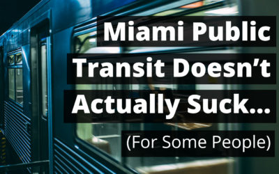 Miami Public Transit Doesn't Actually Suck… For Some People